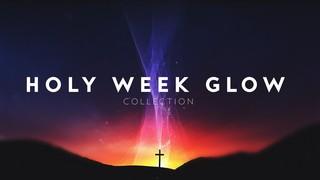 Holy Week Glow