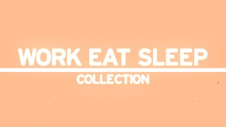 Work Eat Sleep