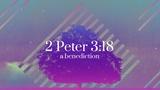 2 Peter 3:18 Benediction