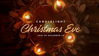 Candlelight Christmas Eve Sermon