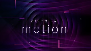 Faith in Motion Sermon Title