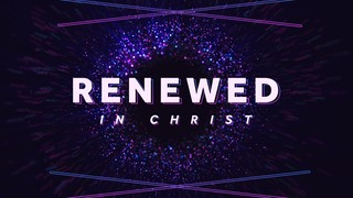 Renewed in Christ Sermon Titles