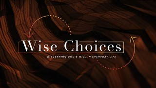 Wise Choices Sermon Title