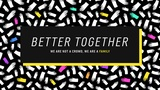 Better Together Title