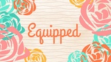 Equipped (Church Videos)