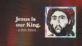 Jesus Is Our King