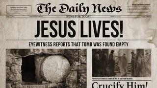 Jesus Lives Newspaper Sermon