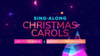 Sing-Along! Joy + O Come O Come