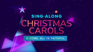 Sing-Along! O Come All Ye Faithful
