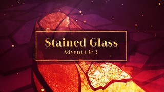 Stained Glass Advent 1-2