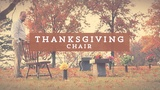 Thanksgiving Chair (Church Videos)