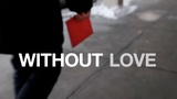 Without Love (Mini Movies)