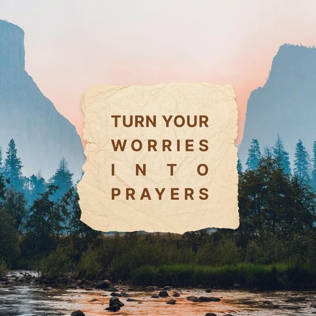 Worries Into Prayers