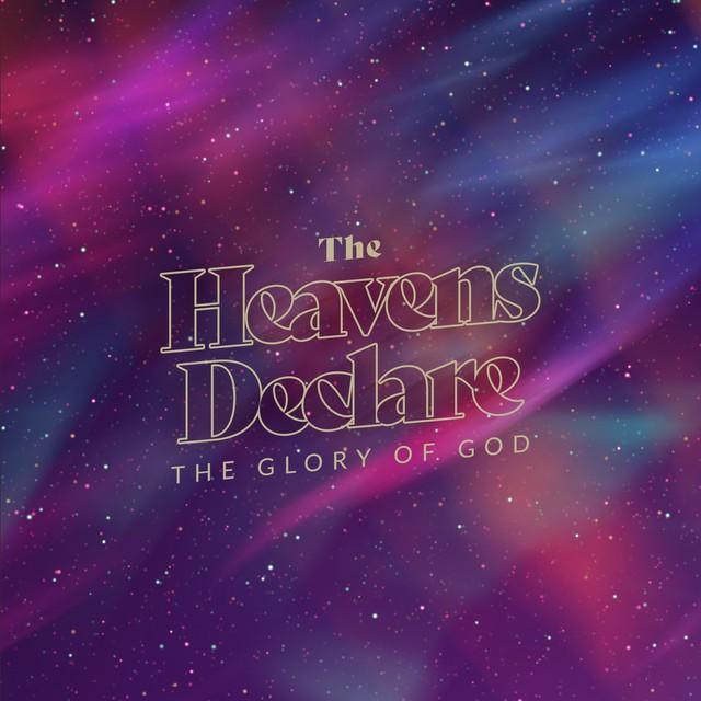 Heavens Declare Glory
