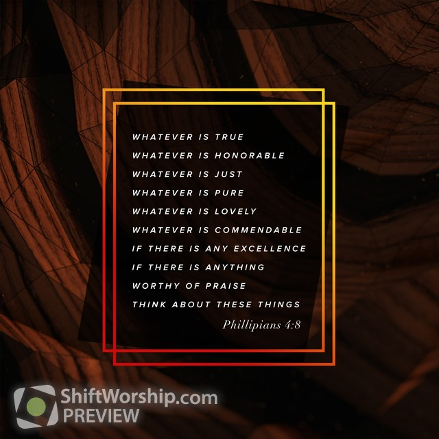 phillipians 4 8 shift worship