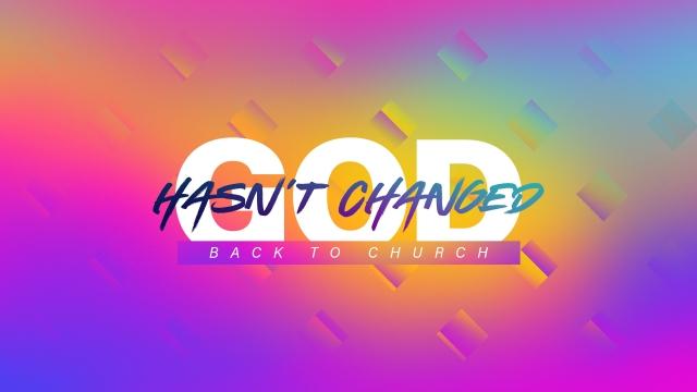 God Hasn't Changed (Back to Church)