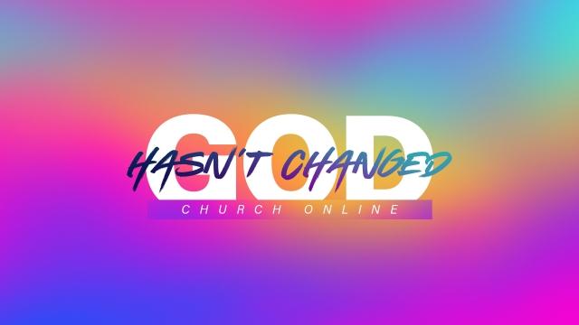 God Hasn't Changed (Church Online)