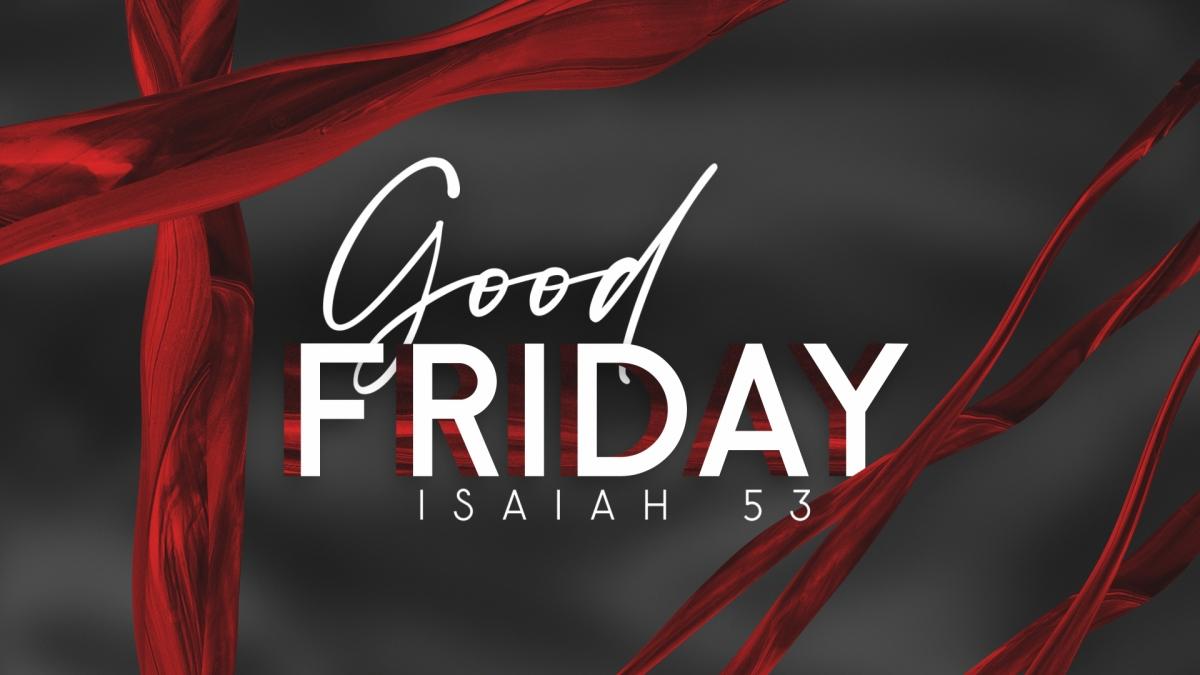 Good Friday (Isaiah 53)