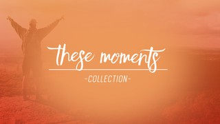 These Moments