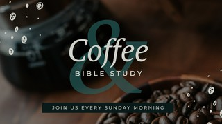 Coffee Bible Study Sermon