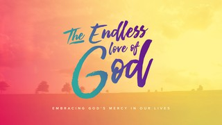 The Endless Love Of God