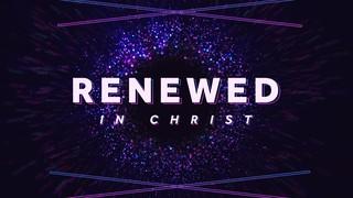 Renewed in Christ Sermon Titles