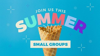 Summer Small Groups Sermon