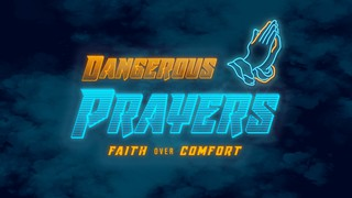 Dangerous Prayers Sermon