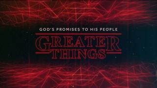 Greater Things Sermon