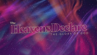 The Heavens Declare Sermon
