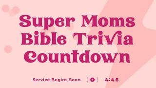 Super Moms Trivia Countdown