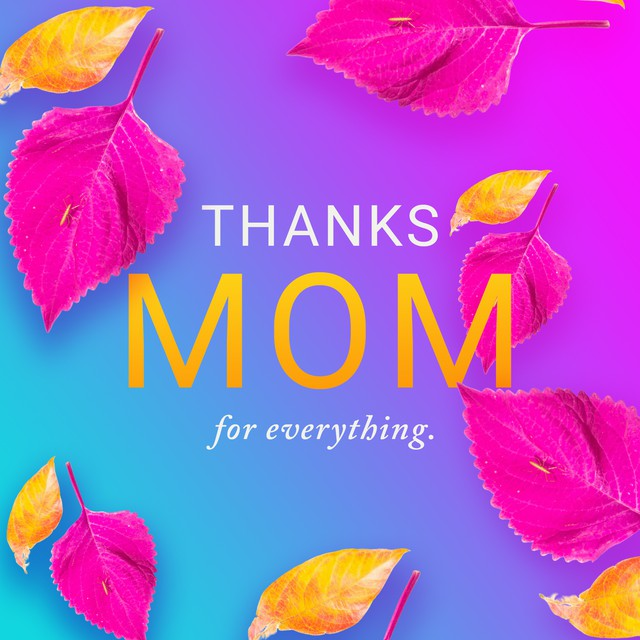 Thanks for Everything Mom